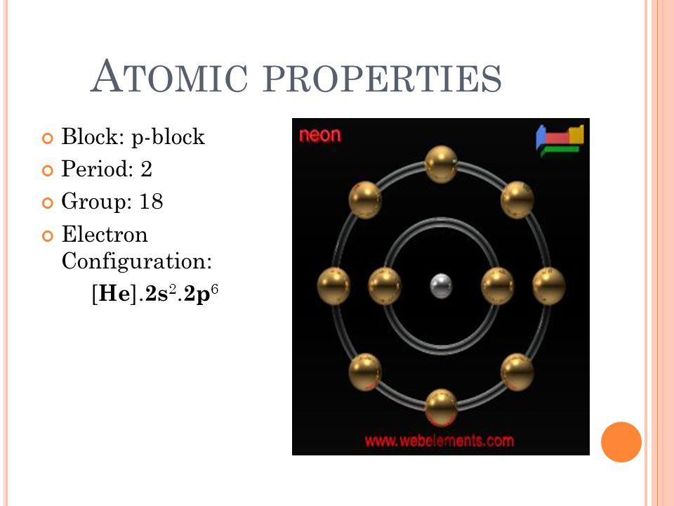 A TOMIC STRUCTURE o Atomic number: 10 o Atomic symbol: Ne o Atomic weight: 20.1797 o Protons:10 o Electrons:10 o Neutrons: 10