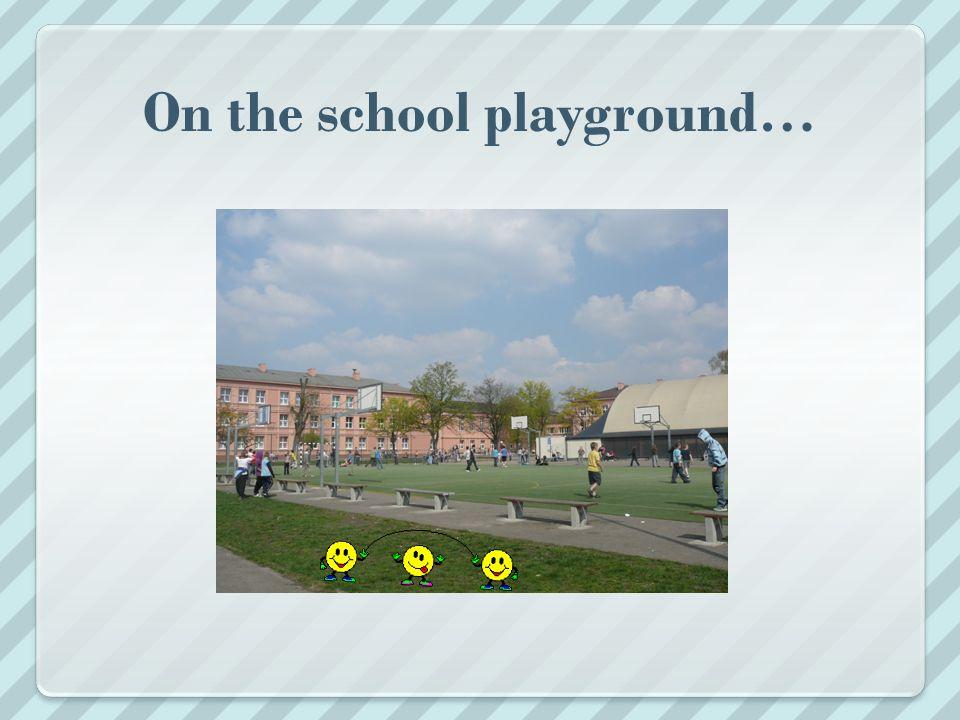 On the school playground…