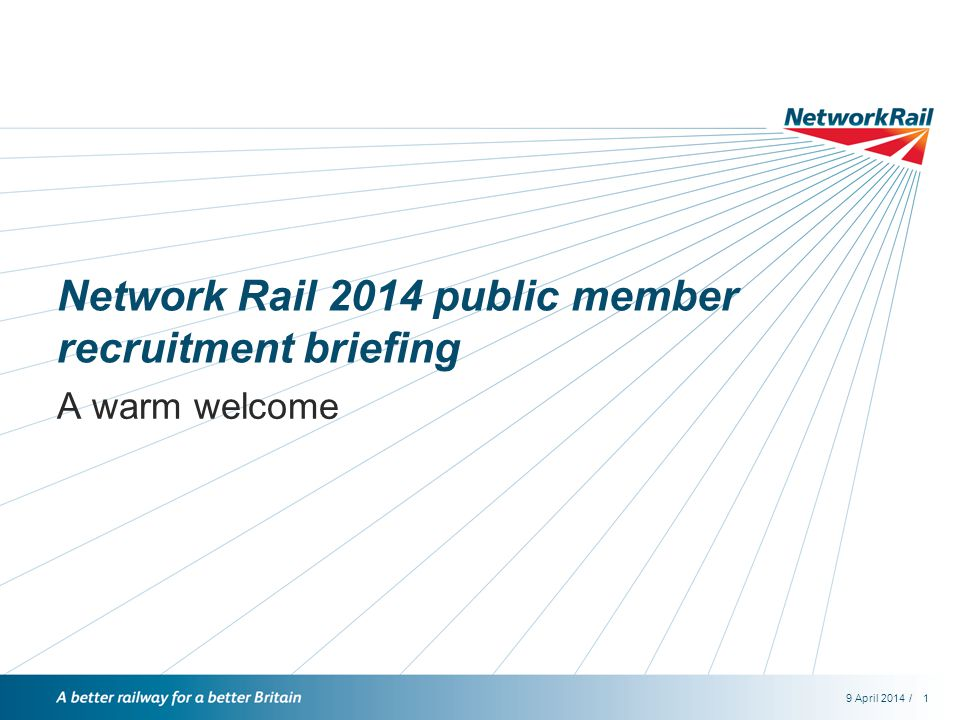 /9 April 20141 Network Rail 2014 public member recruitment briefing A warm welcome