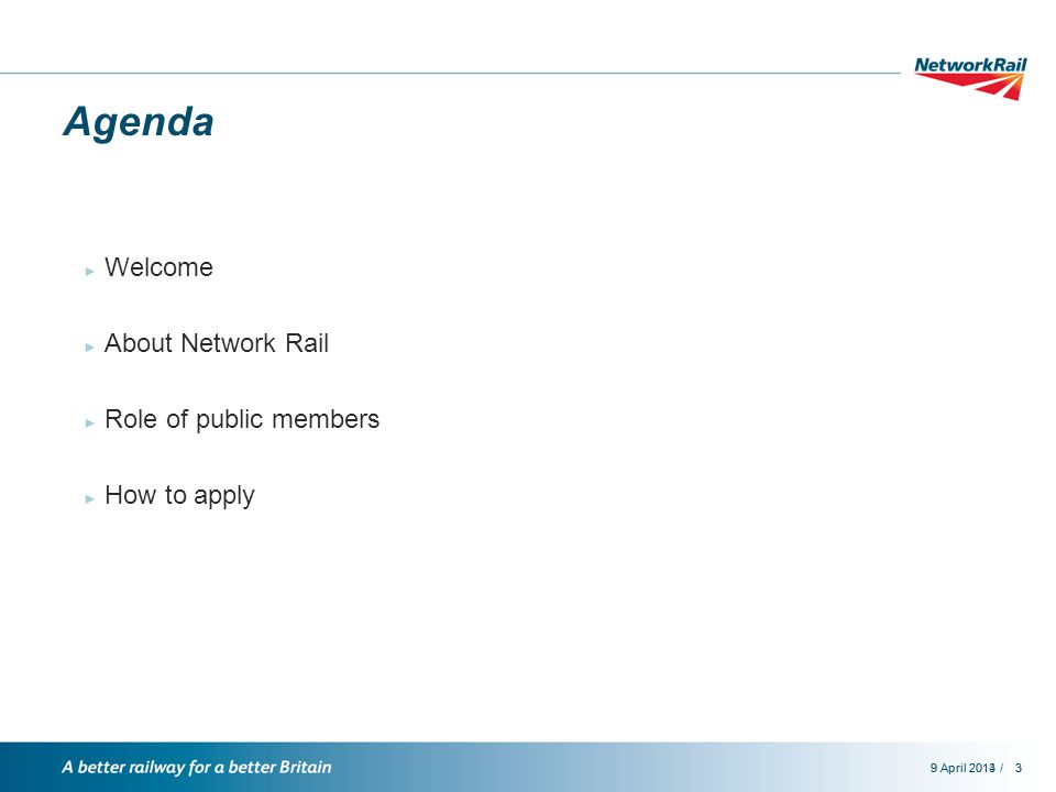 /9 April 201439 April 20133 Agenda ► Welcome ► About Network Rail ► Role of public members ► How to apply