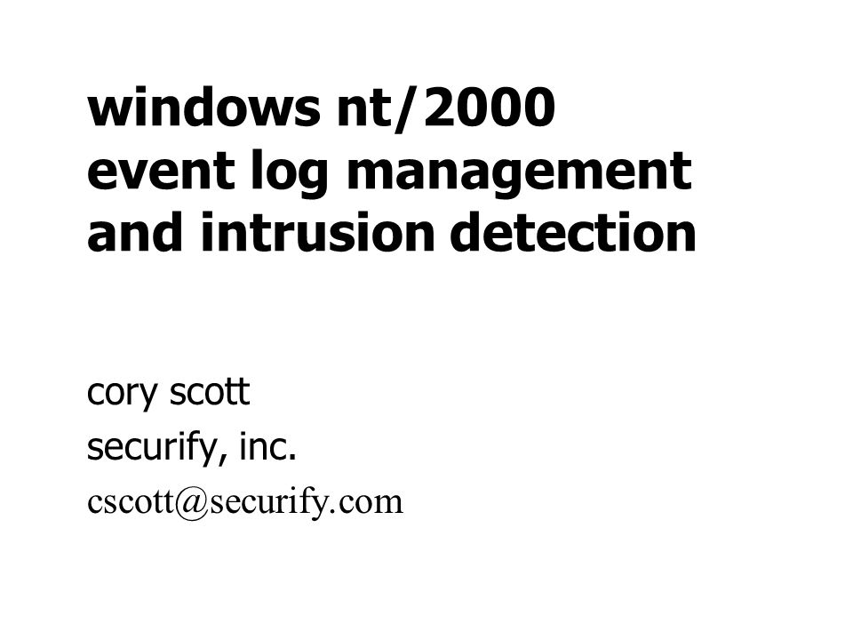windows nt/2000 event log management and intrusion detection cory scott securify, inc.