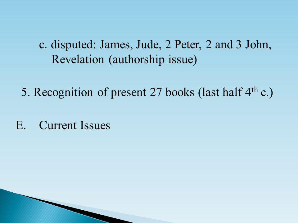 c. disputed: James, Jude, 2 Peter, 2 and 3 John, Revelation (authorship issue) 5.