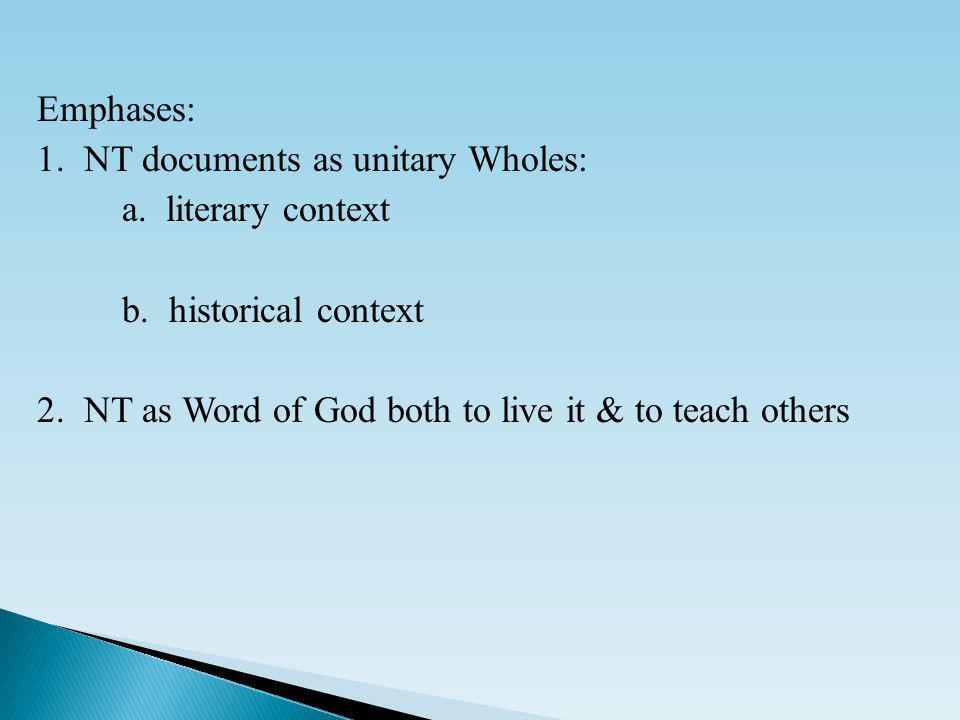 Emphases: 1. NT documents as unitary Wholes: a. literary context b.