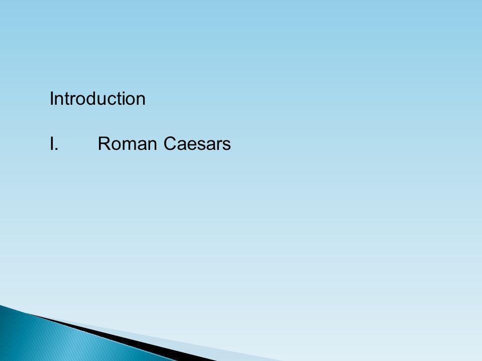 Introduction I.Roman Caesars