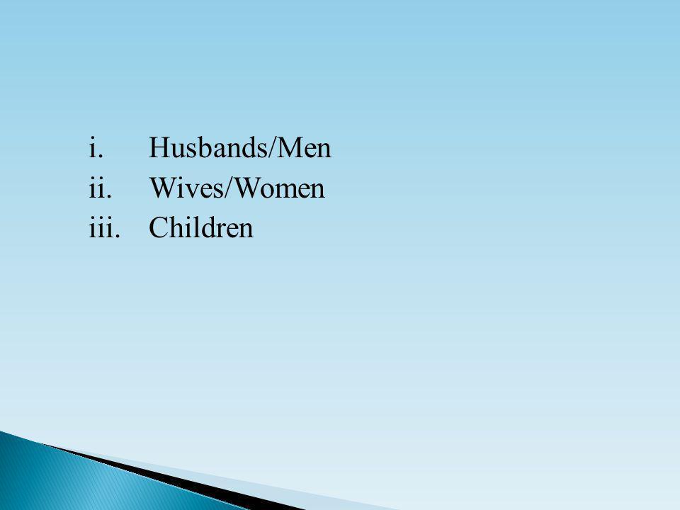 i.Husbands/Men ii.Wives/Women iii.Children