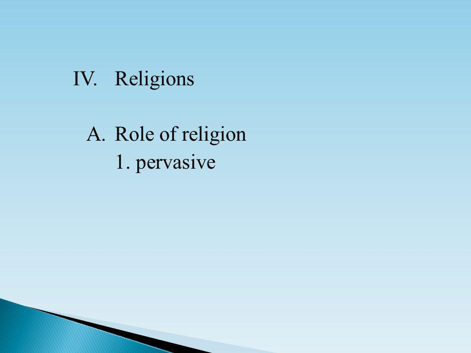 IV.Religions A.Role of religion 1. pervasive