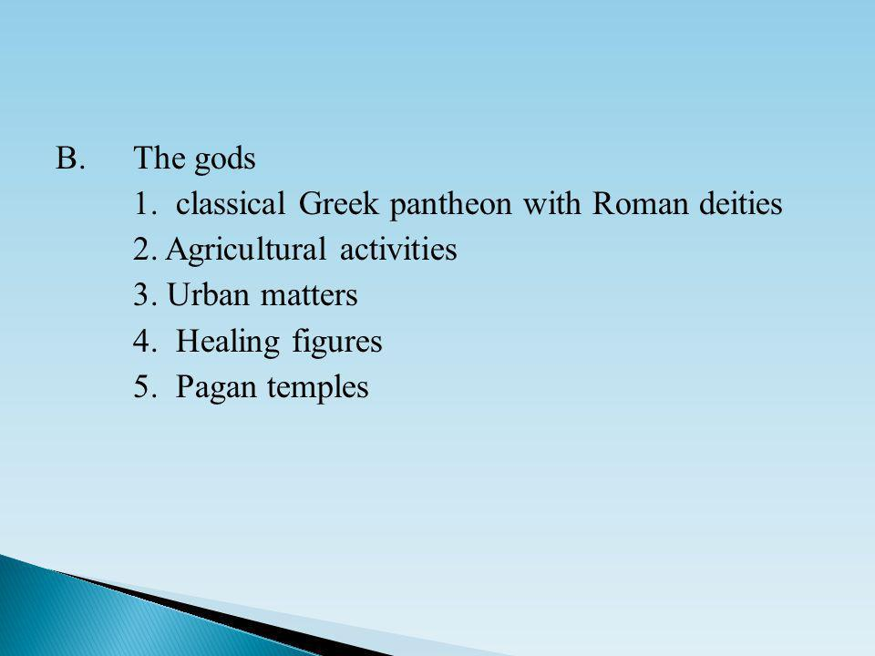 B.The gods 1. classical Greek pantheon with Roman deities 2.
