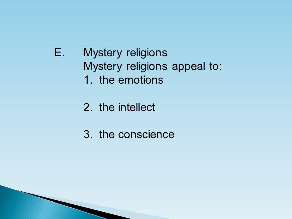 E. Mystery religions Mystery religions appeal to: 1.