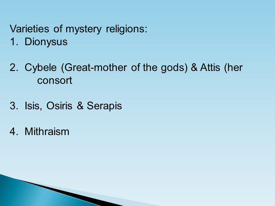 Varieties of mystery religions: 1. Dionysus 2.