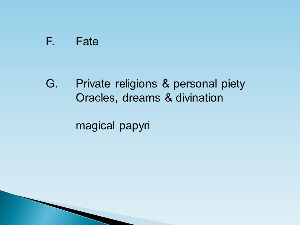 F.Fate G.Private religions & personal piety Oracles, dreams & divination magical papyri