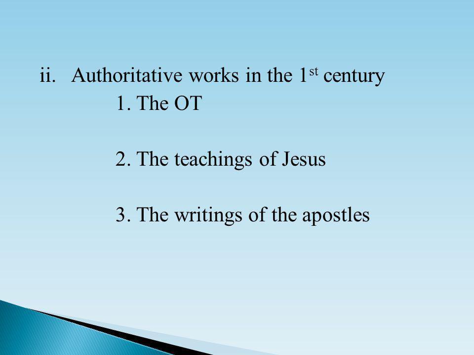 ii. Authoritative works in the 1 st century 1. The OT 2.