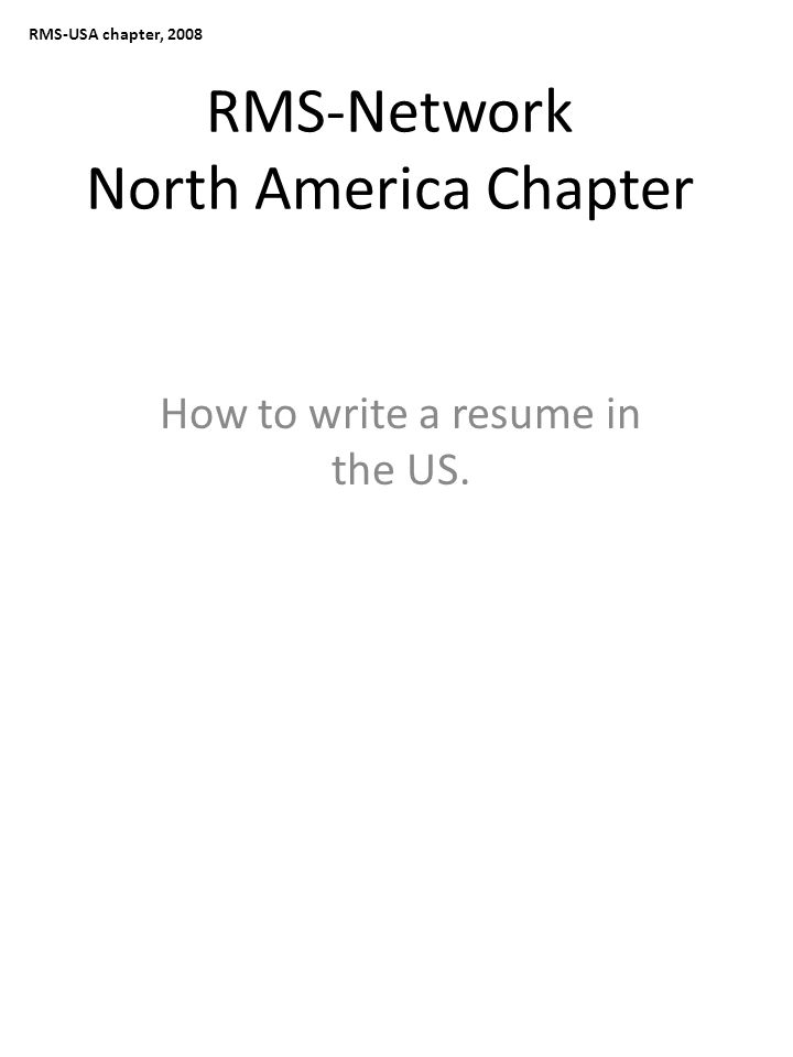 RMS-USA chapter, 2008 RMS-Network North America Chapter How to write a resume in the US.