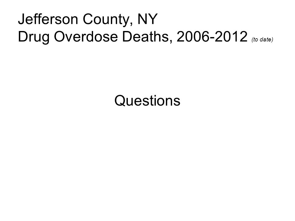 Jefferson County, NY Drug Overdose Deaths, (to date) Questions