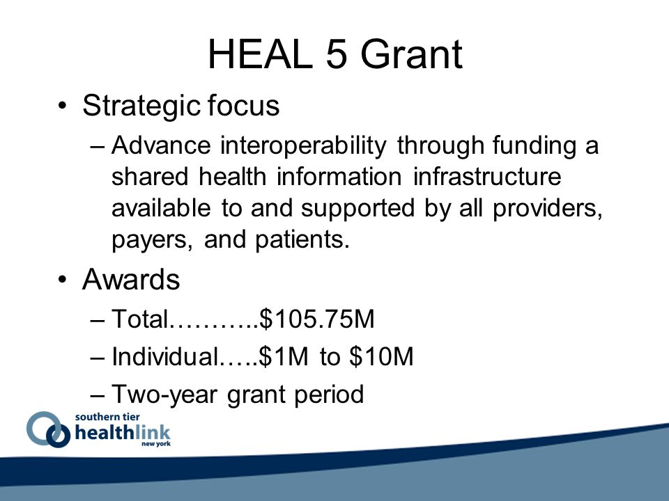 HEAL 5 Grant Strategic focus –Advance interoperability through funding a shared health information infrastructure available to and supported by all providers, payers, and patients.
