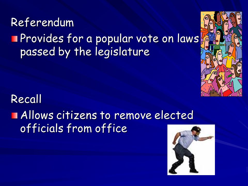 Initiative Allows citizens to propose laws & amendments and place them on the ballot for a vote Most commonly used form of direct form of direct democracy democracy
