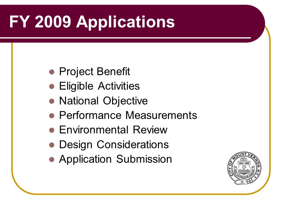 FY 2009 Applications Project Benefit Eligible Activities National Objective Performance Measurements Environmental Review Design Considerations Application Submission