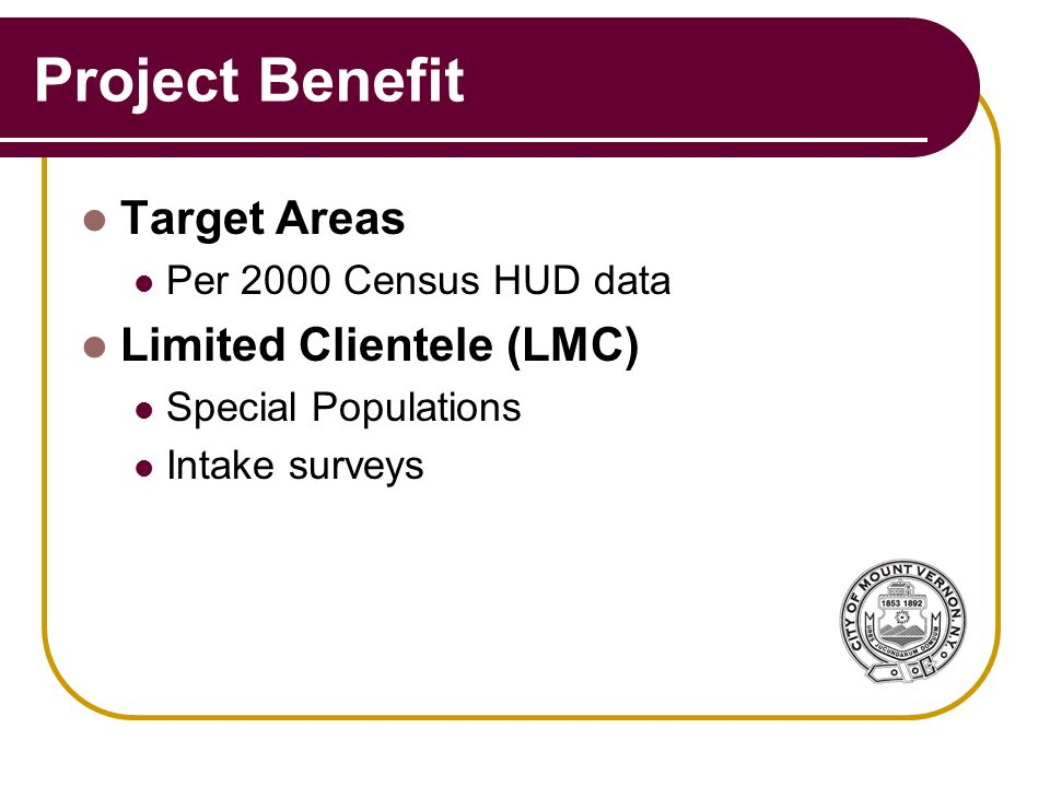Project Benefit Target Areas Per 2000 Census HUD data Limited Clientele (LMC) Special Populations Intake surveys