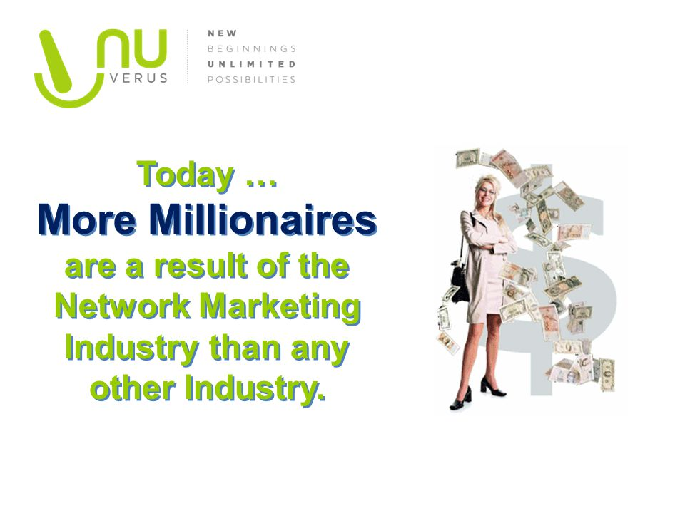 Today … More Millionaires are a result of the Network Marketing Industry than any other Industry. Today … More Millionaires are a result of the Networ