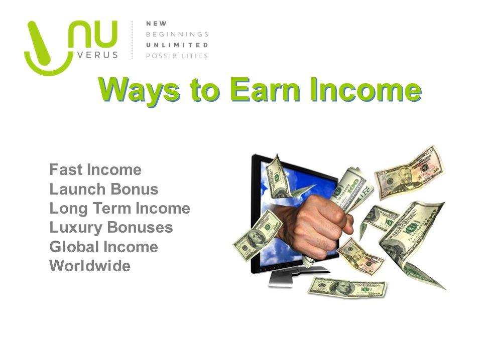 Fast Income Launch Bonus Long Term Income Luxury Bonuses Global Income Worldwide Ways to Earn Income