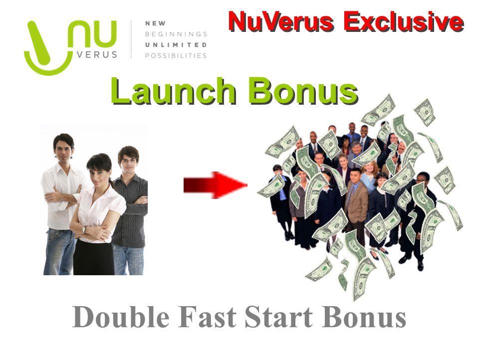 Launch Bonus Double Fast Start Bonus NuVerus Exclusive