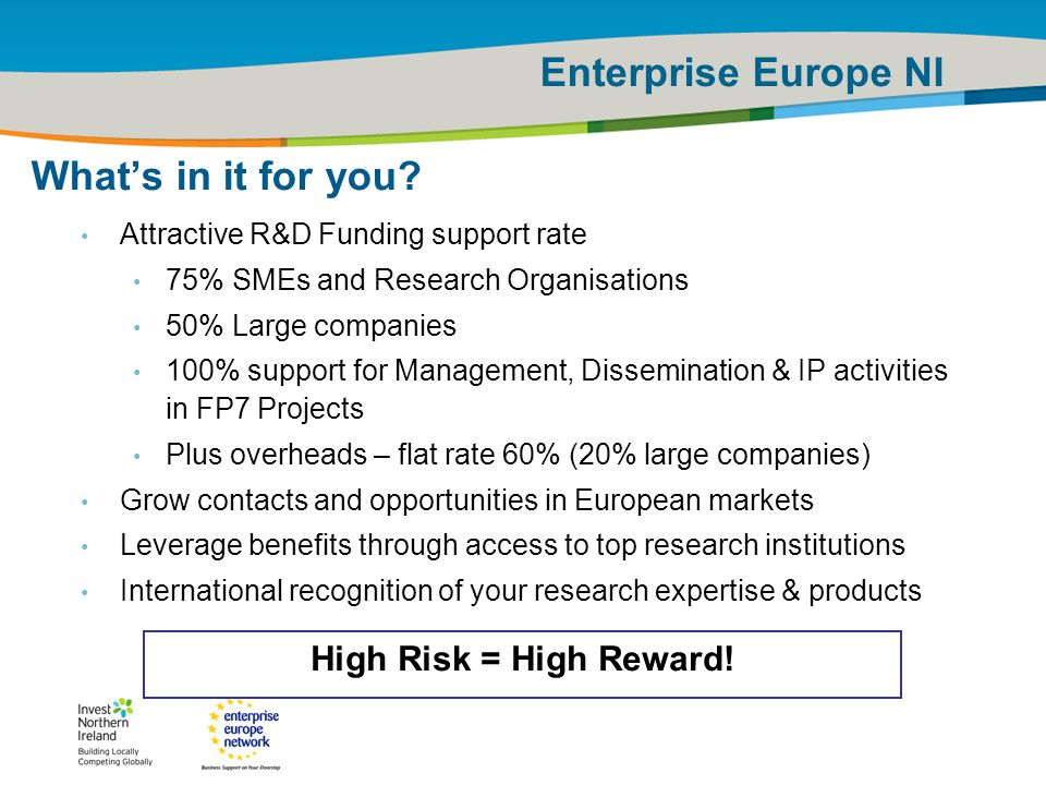 IRT Teams | Sept 08 | ‹#›Title of the presentation | Date |‹#› Enterprise Europe NI Brussels 30 Jan 2007 8 What's in it for you? Attractive R&D Fundin