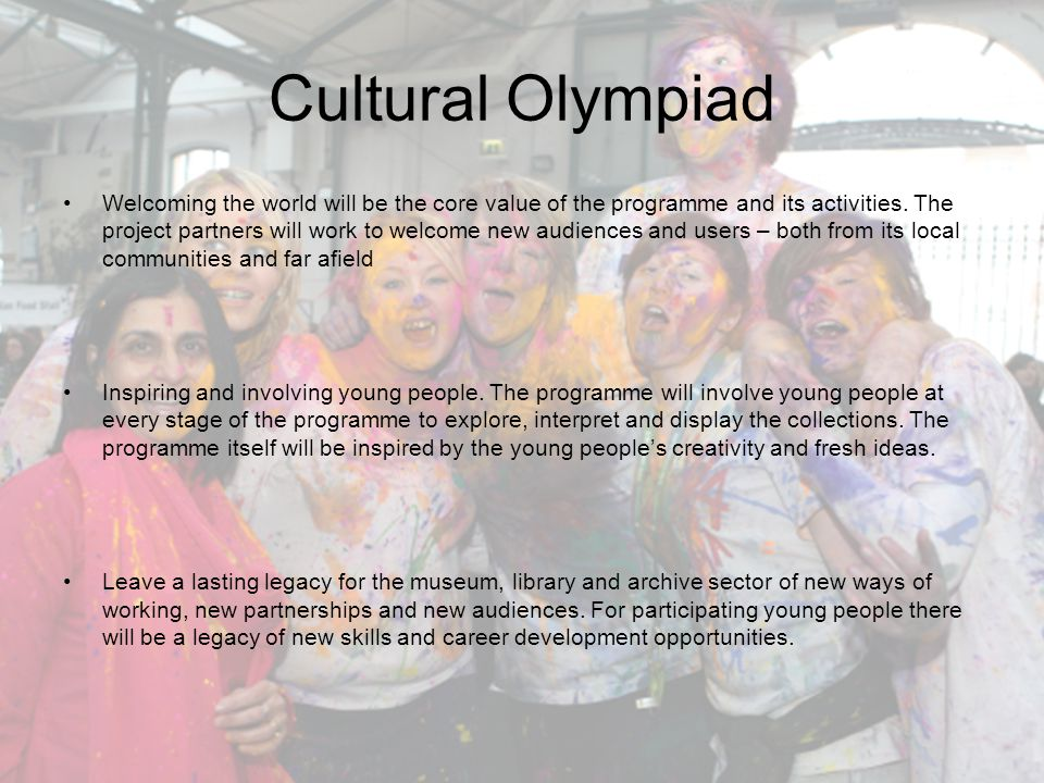 Cultural Olympiad Welcoming the world will be the core value of the programme and its activities.