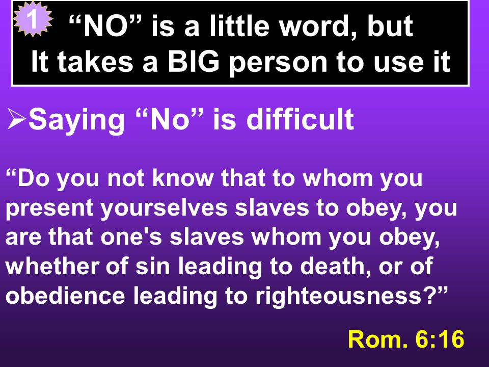 NO is a little word, but It takes a BIG person to use it  One captive said No - Daniel 1