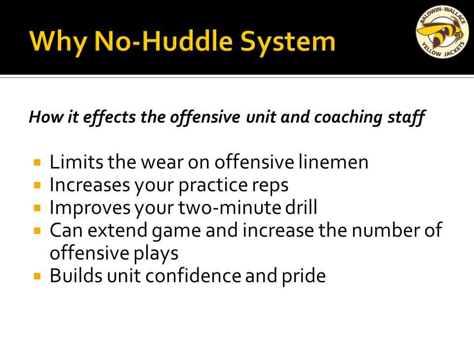  Limits the wear on offensive linemen  Increases your practice reps  Improves your two-minute drill  Can extend game and increase the number of offensive plays  Builds unit confidence and pride How it effects the offensive unit and coaching staff