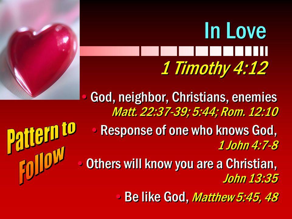 In Love 1 Timothy 4:12 God, neighbor, Christians, enemies Matt.