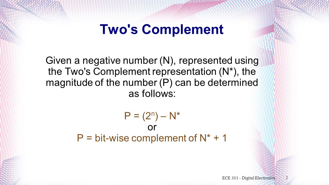 Two's Complement Given a negative number (N), represented using the Two's Complement representation (N*), the magnitude of the number (P) can be deter