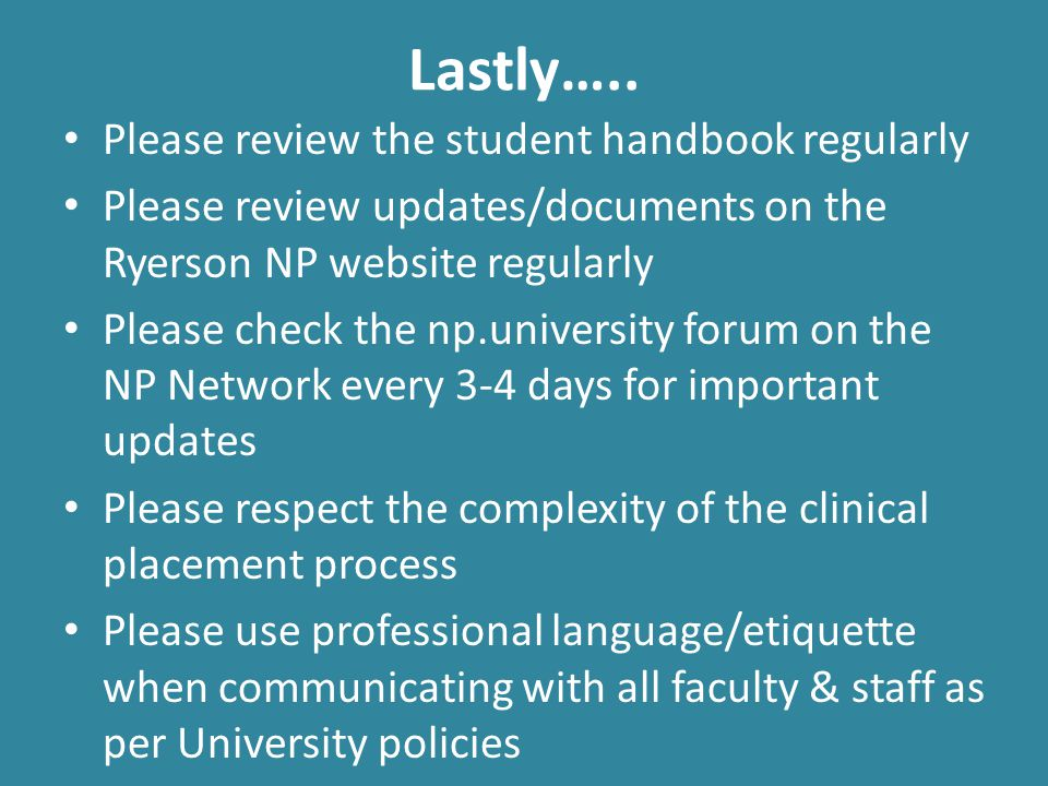 Lastly….. Please review the student handbook regularly Please review updates/documents on the Ryerson NP website regularly Please check the np.univers