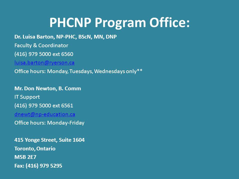 PHCNP Program Office: Dr. Luisa Barton, NP-PHC, BScN, MN, DNP Faculty & Coordinator (416) 979 5000 ext 6560 luisa.barton@ryerson.ca Office hours: Mond
