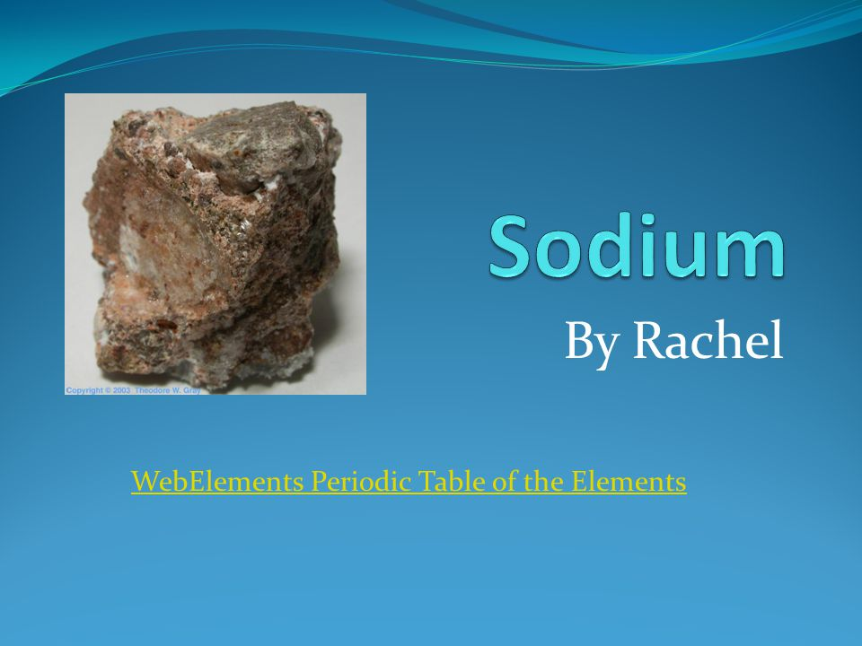 By Rachel WebElements Periodic Table of the Elements