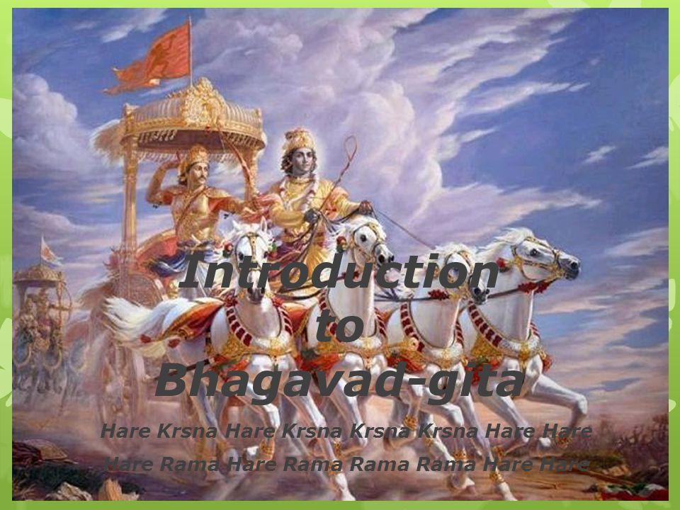 Introduction to Bhagavad-gita Hare Krsna Hare Krsna Krsna Krsna Hare Hare Hare Rama Hare Rama Rama Rama Hare Hare