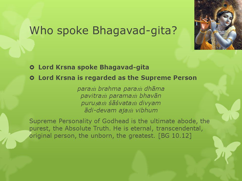 Purpose of Bhagavad-gita  Deliver mankind from the nescience of material existence.