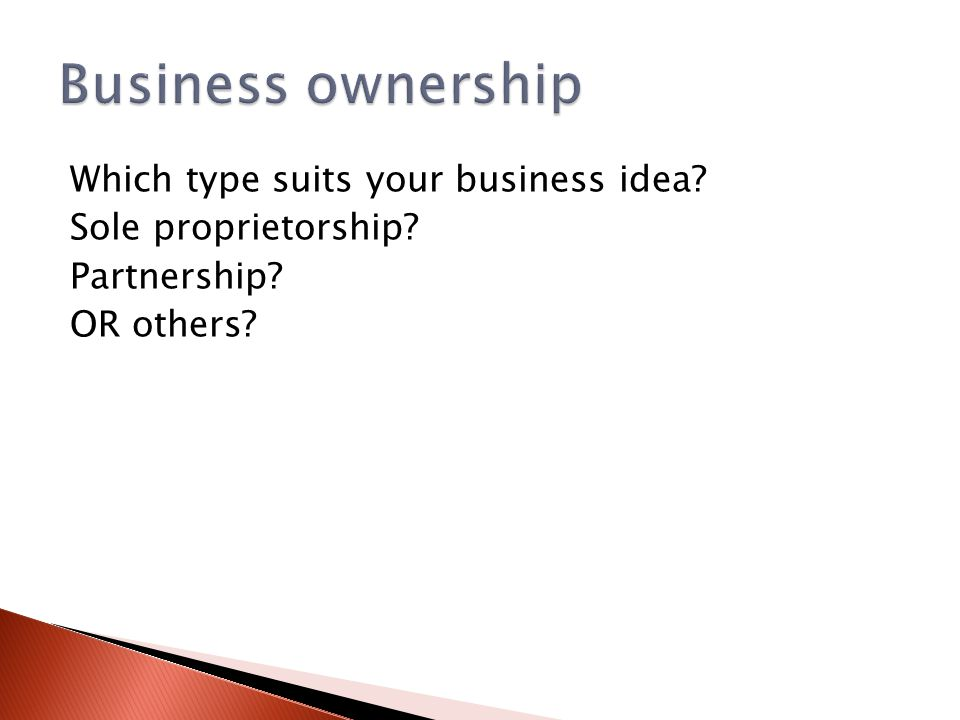 Which type suits your business idea Sole proprietorship Partnership OR others