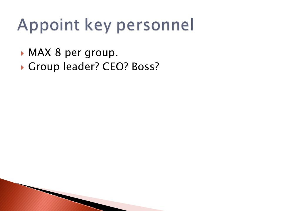  MAX 8 per group.  Group leader CEO Boss