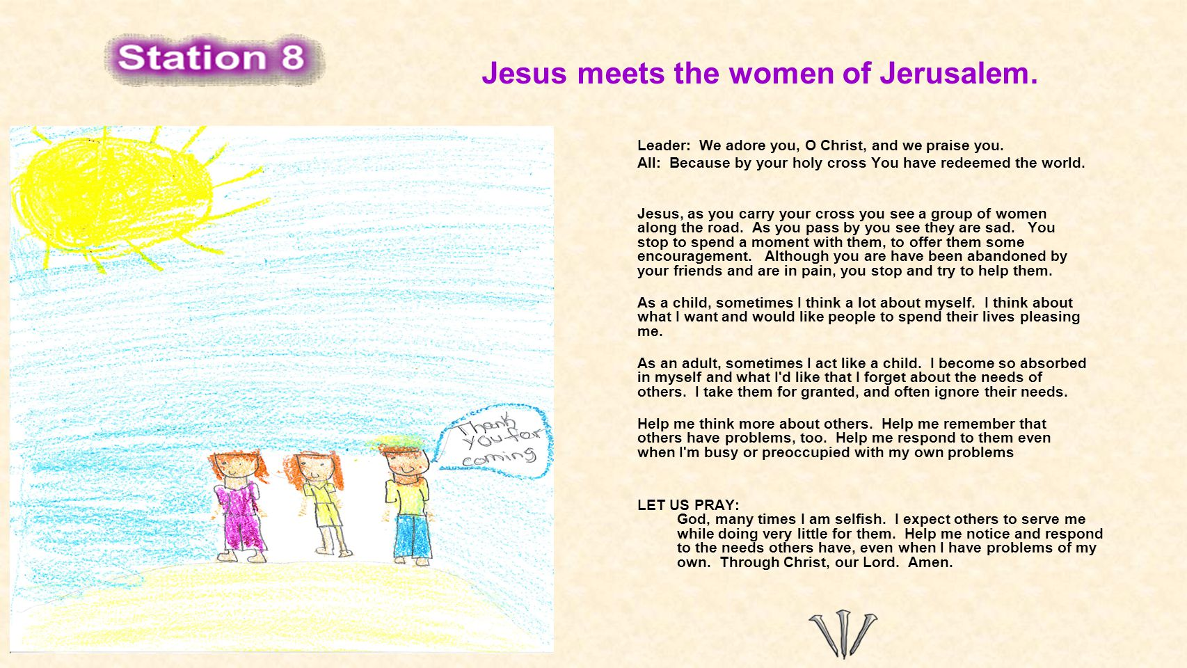 Jesus meets the women of Jerusalem. Leader: We adore you, O Christ, and we praise you.