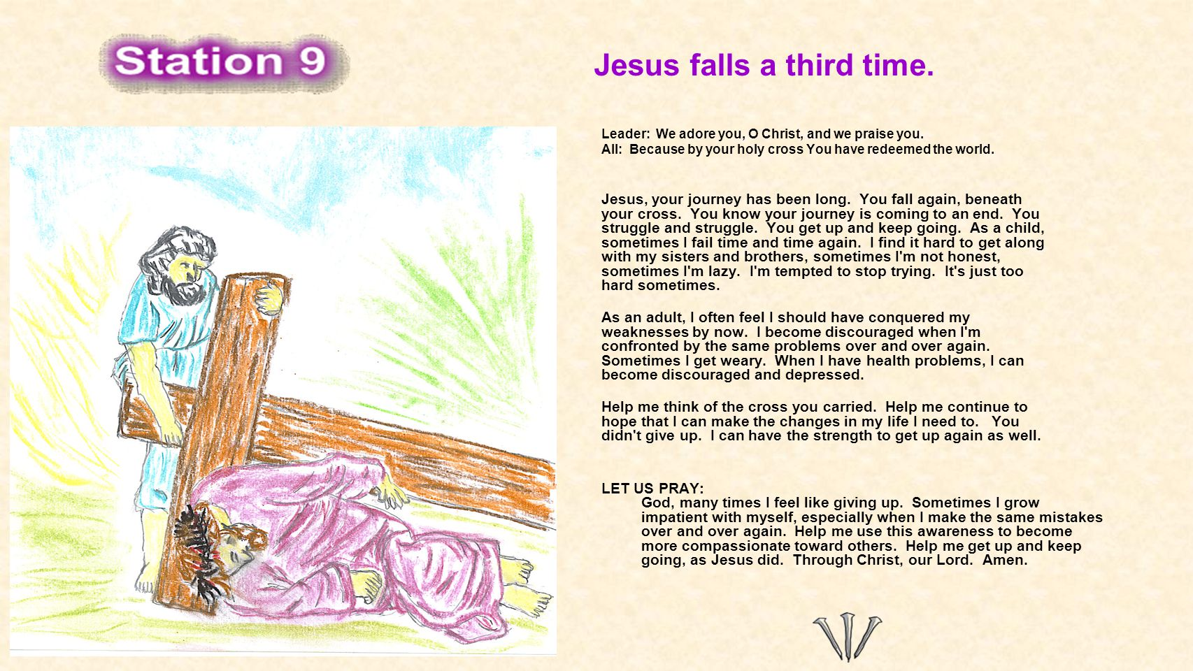 Jesus falls a third time. Leader: We adore you, O Christ, and we praise you.
