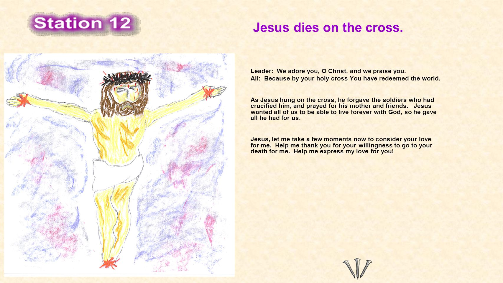 Jesus dies on the cross. Leader: We adore you, O Christ, and we praise you.