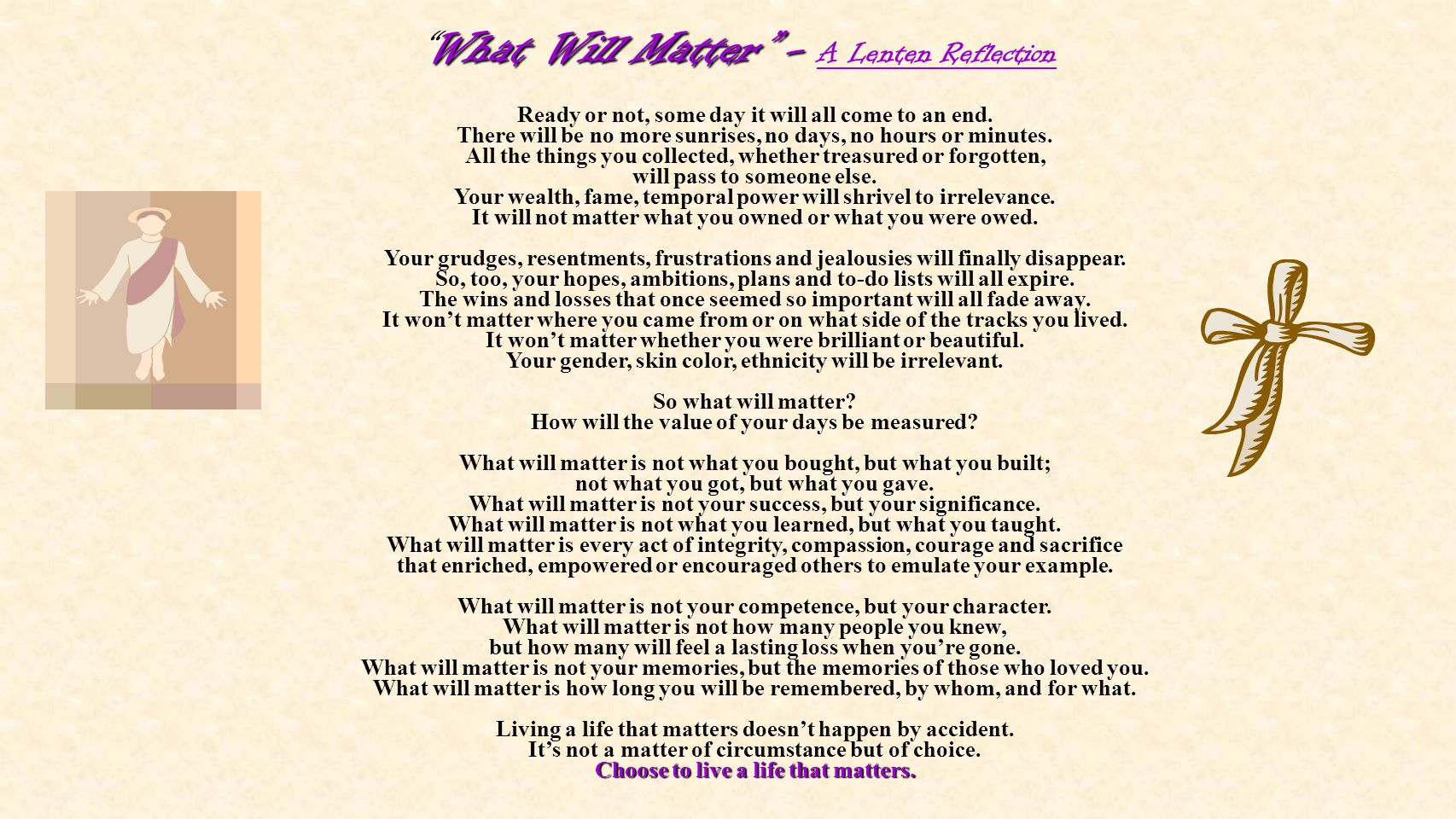 What Will Matter - What Will Matter - A Lenten Reflection Ready or not, some day it will all come to an end.