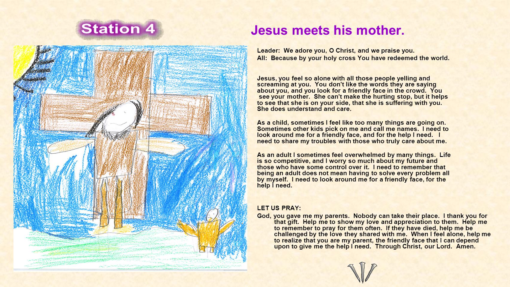 Jesus meets his mother. Leader: We adore you, O Christ, and we praise you. All: Because by your holy cross You have redeemed the world. Jesus, you fee