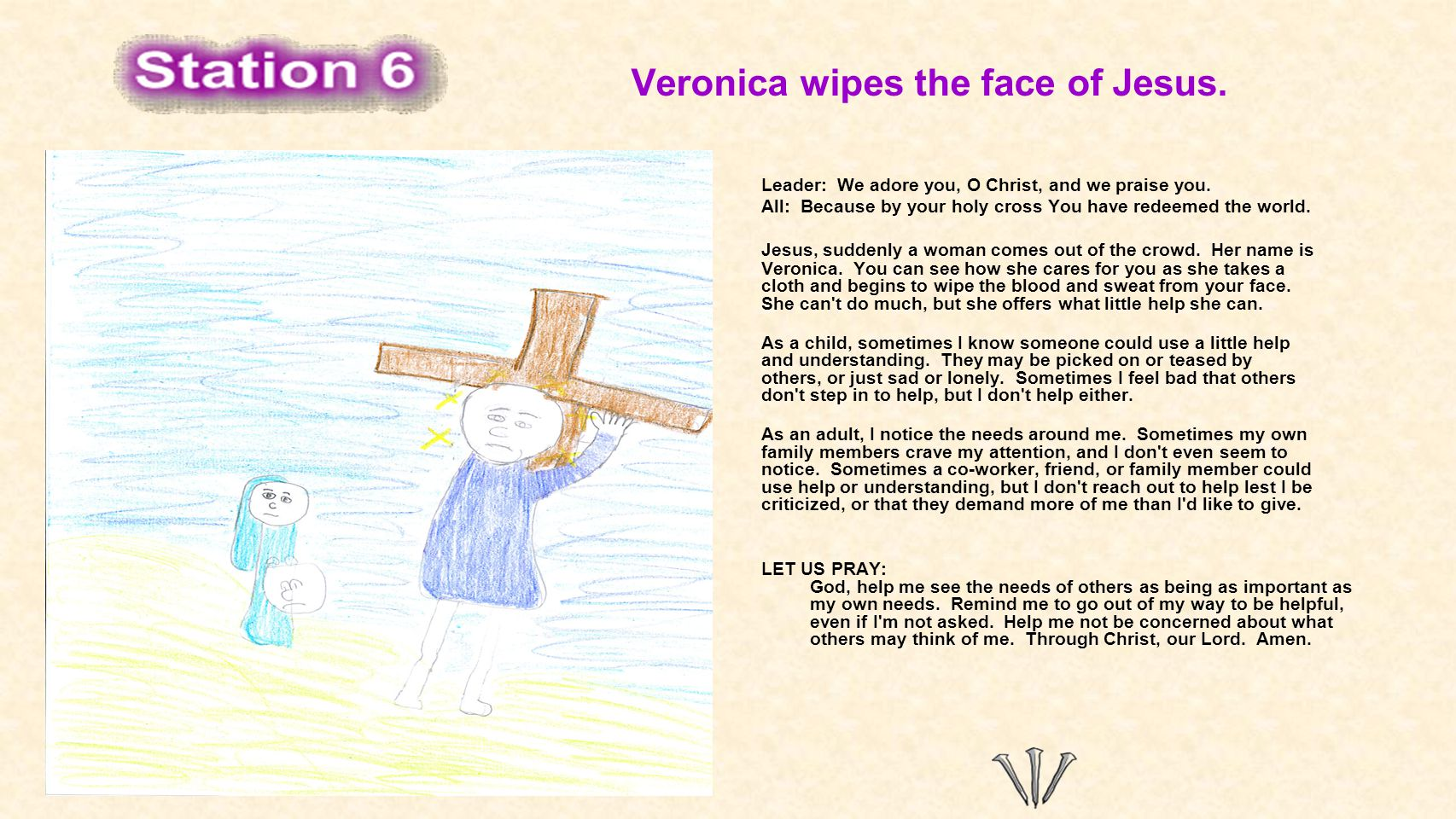 Veronica wipes the face of Jesus. Leader: We adore you, O Christ, and we praise you. All: Because by your holy cross You have redeemed the world. Jesu