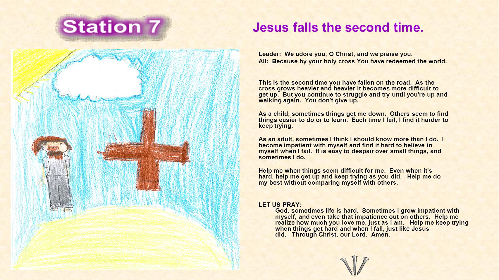 Jesus falls the second time. Leader: We adore you, O Christ, and we praise you. All: Because by your holy cross You have redeemed the world. This is t