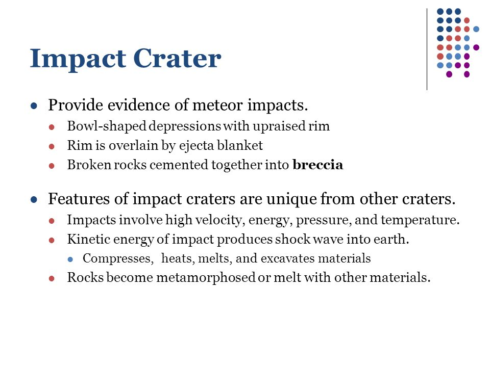 Impact Crater Provide evidence of meteor impacts.