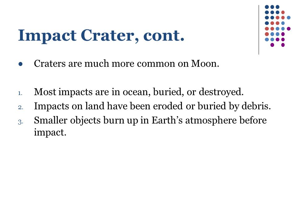Impact Crater, cont. Craters are much more common on Moon.