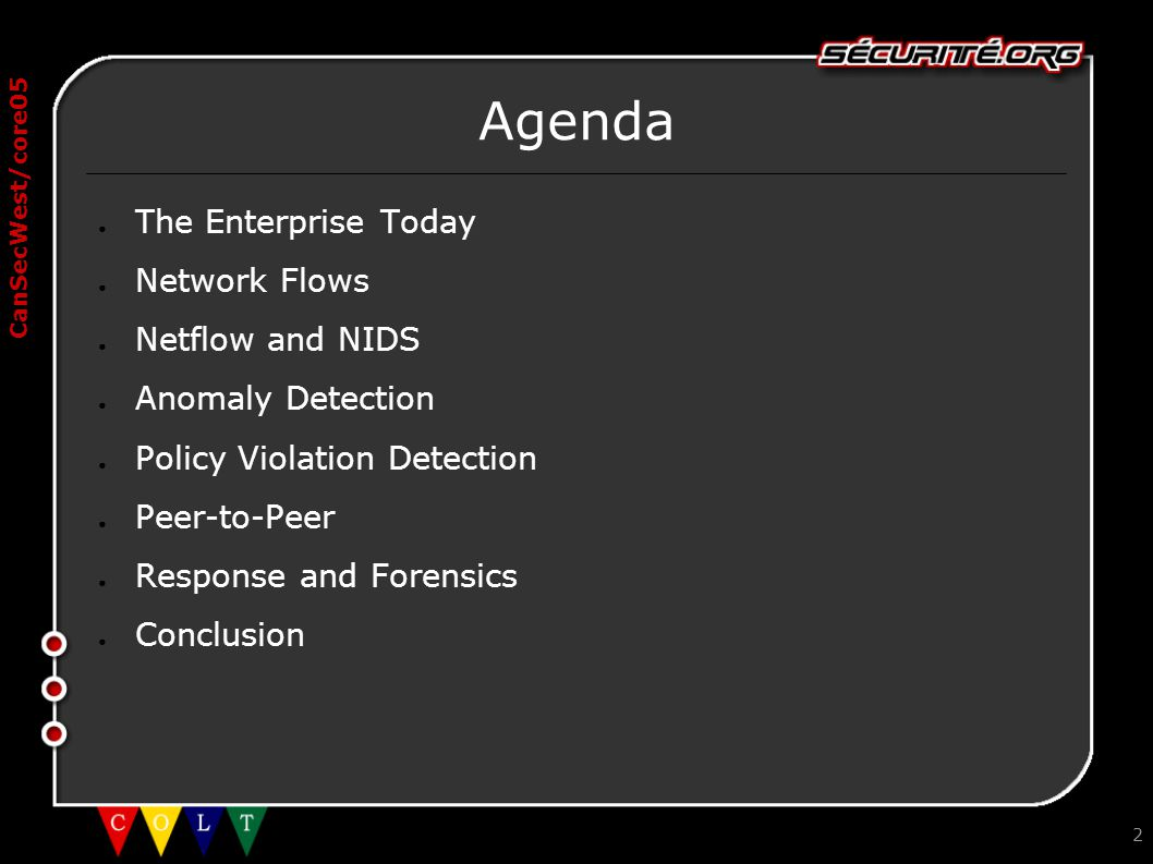 CanSecWest/core05 2 Agenda ● The Enterprise Today ● Network Flows ● Netflow and NIDS ● Anomaly Detection ● Policy Violation Detection ● Peer-to-Peer ●