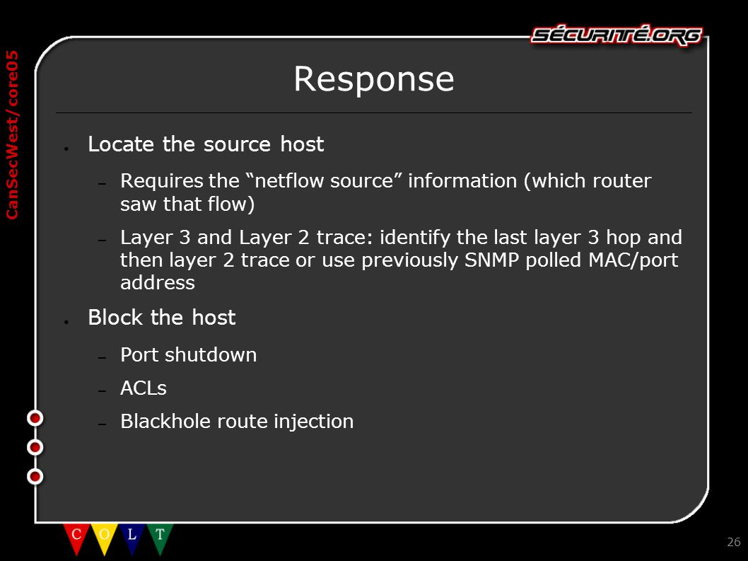 "CanSecWest/core05 26 Response ● Locate the source host – Requires the ""netflow source"" information (which router saw that flow) – Layer 3 and Layer 2"