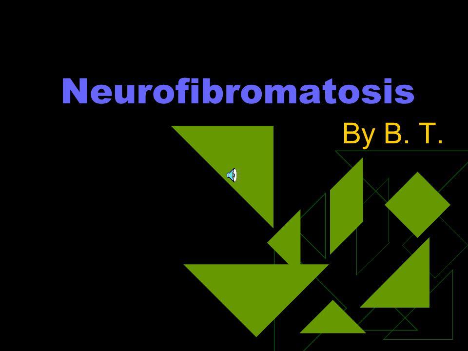 Neurofibromatosis By B. T.