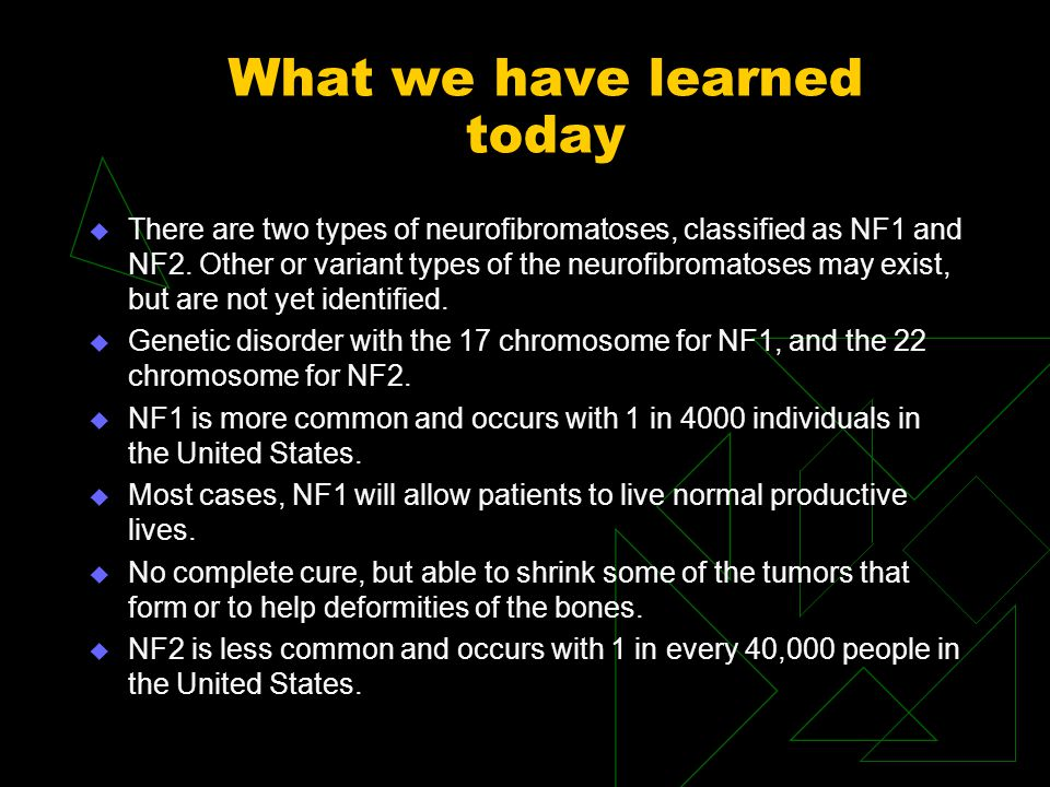 What we have learned today u There are two types of neurofibromatoses, classified as NF1 and NF2.